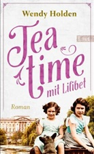 Wendy Holden - Teatime mit Lilibet