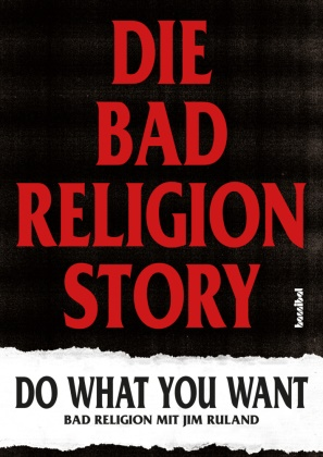 Bad Religion, Jim Ruland, Paul Fleischmann - Die Bad Religion Story - Do What You Want