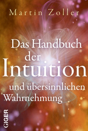 Martin Zoller - Das Handbuch der Intuition und übersinnlichen Wahrnehmung