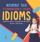 Baby - Interpret This! Commonly Used Idioms | Vocabulary Skills | Language Arts 5th Grade | Children's ESL Books