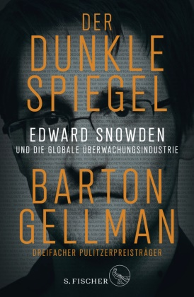 Barton Gellman - Der dunkle Spiegel - Edward Snowden und die globale Überwachungsindustrie