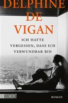 Delphine de Vigan - Ich hatte vergessen, dass ich verwundbar bin