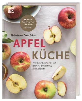 """Florian Ankner, Madelein Ankner, Madeleine Ankner - Apfelküche - Vom Baum auf den Tisch - über 70 herzhafte & süße Rezepte. Von den Autoren von """"Das Backstübchen"""""""