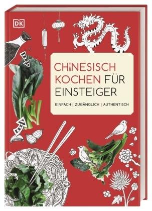 Ross Dobson - Chinesisch kochen für Einsteiger - Einfach - zugänglich - authentisch