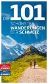 Jochen Ihle, Toni Kaiser - Die 101 schönsten Wanderungen der Schweiz