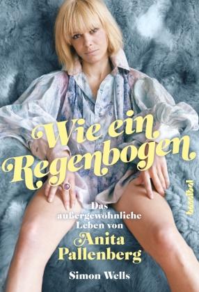 Simon Wells, Alan Tepper - Wie ein Regenbogen - Das außergewöhnliche Leben von Anita Pallenberg