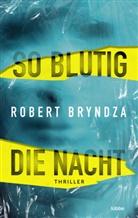 Robert Bryndza - So blutig die Nacht