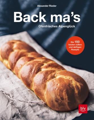 Alexander Rieder - Back mas' - Ofenfrisches Alpenglück. Die 150 besten süßen und deftigen Rezepte