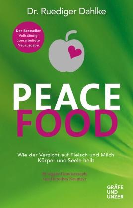 Rüdiger Dahlke - Peace Food - Wie der Verzicht auf Fleisch Körper und Seele heilt. Mit 30 veganen Genussrezepten von Dorothea Neumayr