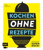 Marc Christian - Kochen ohne Rezepte - Werde zum Super-Koch!