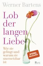 Werner Bartens - Lob der langen Liebe