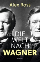 Alex Ross - Die Welt nach Wagner