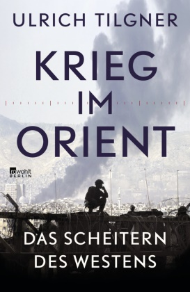 Ulrich Tilgner - Krieg im Orient - Das Scheitern des Westens
