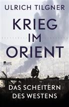 Ulrich Tilgner - Krieg im Orient