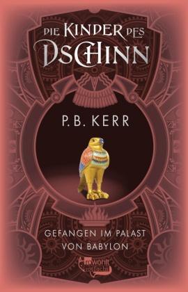 P B Kerr, P. B. Kerr - Die Kinder des Dschinn: Gefangen im Palast von Babylon