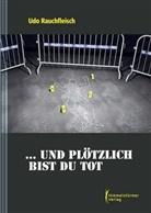 Udo Rauchfleisch - ... und plötzlich bist du tot