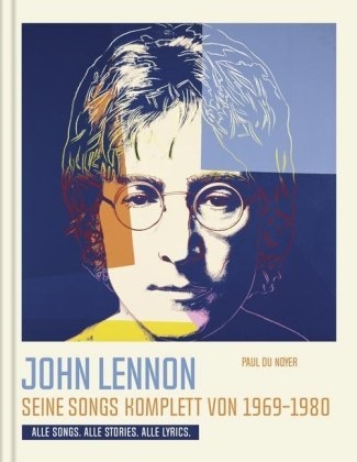 Paul Du Noyer, Paul Du Noyer - John Lennon. Seine Songs komplett von 1969-1980. Alle Songs. Alle Stories. Alle Lyrics. - Die Geschichten hinter seinen Liedern.