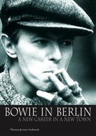 Thomas Jerome Seabrook - Bowie in Berlin: A New Career in a New Town