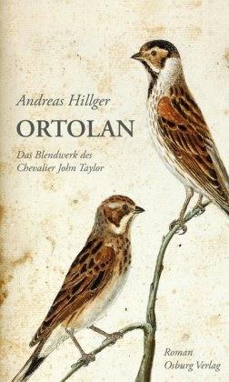 Andreas Hillger - Ortolan - Das Blendwerk des Chevalier John Taylor