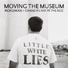 Wanda Nanibush, Georgiana Uhlyarik - Moving the Museum: Indigenous & Canadian Art at the Ago