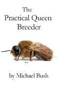 Michael Bush - The Practical Queen Breeder - Beekeeping Naturally