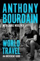 Anthon Bourdain, Anthony Bourdain, Laurie Woolever - World Travel