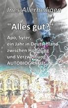 Ines Allerheiligen - Alles gut? - Apo, Syrer, ein Jahr in Deutschland zwischen Hoffnung und Verzweiflung AUTOBIOGRAFIE