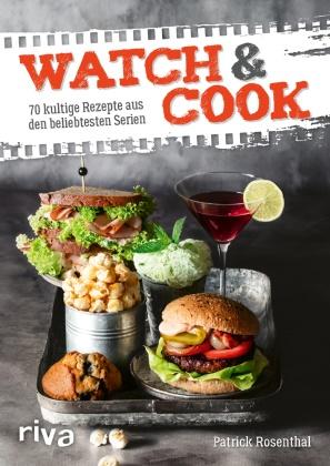 Patrick Rosenthal - Watch & Cook - 70 kultige Rezepte aus den beliebtesten Serien