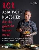 Jet Tila - 101 asiatische Klassiker, die du gekocht haben musst