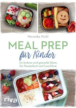 Veronika Pichl - Meal Prep für Kinder - 60 leckere und gesunde Ideen für Pausenbrot und Lunchbox