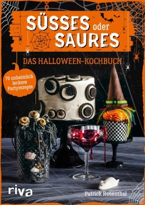 Patrick Rosenthal - Süßes oder Saures - Das Halloween-Kochbuch - 70 unheimlich leckere Partyrezepte