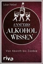 Julian Nebel - Unnützes Alkoholwissen