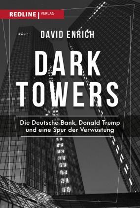 David Enrich - Dark Towers - Die Deutsche Bank, Donald Trump und eine Spur der Verwüstung