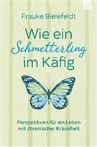 Frauke Bielefeldt - Wie ein Schmetterling im Käfig