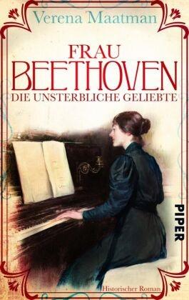 Verena Maatman - Frau Beethoven - Die unsterbliche Geliebte. Historischer Roman