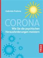 Gabriele Frohme - Corona - Wie Sie die psychischen Herausforderungen meistern