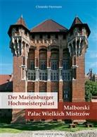 Christofer Herrmann - Der Marienburger Hochmeisterpalast / Malborski Palac Wielkich Mistrzow