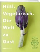 Rolf Hiltl - Hiltl. Vegetarisch. Die Welt zu Gast.