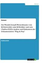 """Anonym - Der Wandel Joseph Weizenbaums vom KI-Entwickler zum KI-Kritiker und sein Chatbot ELIZA. Analyse und Diskussion der Dokumentation """"Plug & Pray"""""""