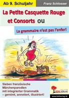 Franz Schlosser - La Petite Casquette Rouge et Consorts ou La grammaire n'est pas l'enfer!