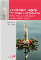 Peter Kaiser, Peter (Prof. Dr. Dr Kaiser, Isgard Ohls, Isgard (Dr. Dr. Ohls, Peter Kaiser, Kaiser (Prof. Dr. Dr.)... - Existenzieller Umgang mit Trauer und Verlusten