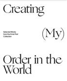 Christia Bauer, Christian Bauer, Herber Giese, Herbert Giese, Ernst Ploil, Ernst u a Ploil... - Creating (My) Order in the World. Selected Works from the Ernst Ploil Collection