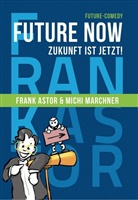 Fran Astor, Frank Astor, Michi Marchner, Future Now Events, Futur Now Events - Future Now - Zukunft ist jetzt !