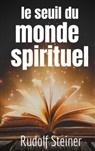 Rudolf Steiner - Le Seuil du Monde Spirituel
