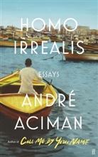 Andre Aciman, André Aciman - Homo Irrealis