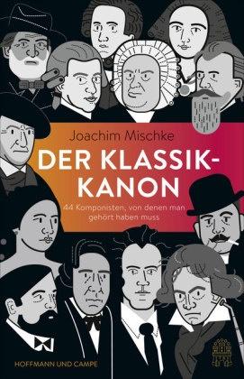 Joachim Mischke, Lucia Götz - Der Klassik-Kanon - 44 Komponisten, von denen man gehört haben muss