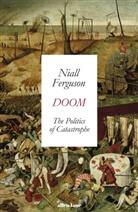 Niall Ferguson - Doom: The Politics of Catastrophe