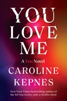 Caroline Kepnes - You Love Me