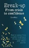 Claire Black - Break-up From Crisis to Confidence: How to recover from a sudden break-up or divorce, and create your vibrant new life
