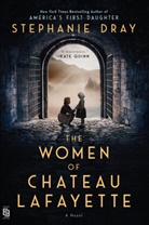 Stephanie Dray - The Women of Chateau Lafayette
